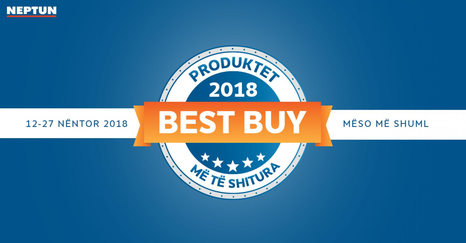 Best Buy aksion në Neptun! Produktet më të shitura për vitin 2018 tani me super çmime dhe lirime të mëdha!